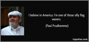 quote-i-believe-in-america-i-m-one-of-those-silly-flag-wavers-paul ...