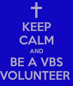 KEEP CALM AND BE A VBS VOLUNTEER More