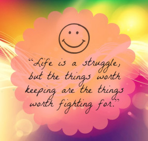 The Things Worth Keeping Are The Things Worth Fighting For