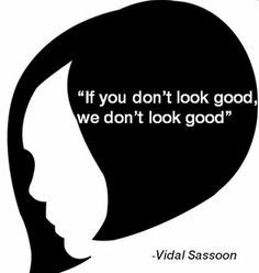 Vidal Sassoon - if you don't look good, we don't look good. #quotes # ...