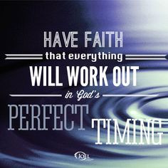 ... that everything Will Work Out in God's Perfect Timing. Joel Osteen