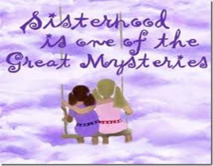 Quotes Sisterhood Friendship ~ Stick Horse Cowgirls: V: Sisterhood and ...
