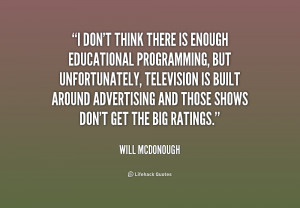 quote-Will-McDonough-i-dont-think-there-is-enough-educational-202886 ...
