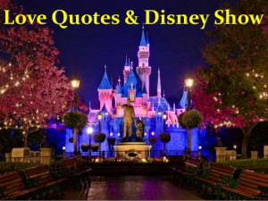 Love Quotes & Disney Show!!!