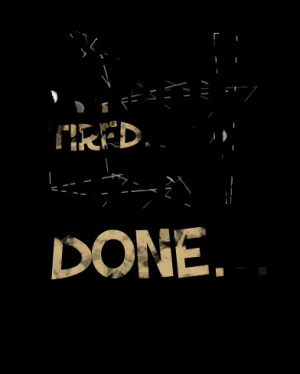 4777-i-dont-stop-when-im-tired-i-stop-when-im-done.png