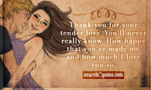 Thank you for your tender love. You'll never really know. How happy ...