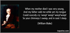 When my mother died I was very young, And my father sold me while yet ...