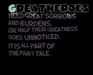 Quotes Picture: great heroes need great sorrows and burdens, or half ...