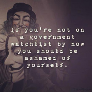 Are you on a government watch list? - If not - why not?