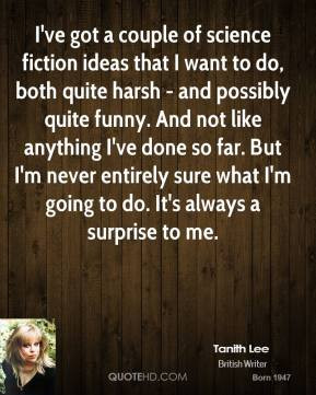 Tanith Lee - I've got a couple of science fiction ideas that I want to ...