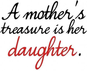 Mother's Treasure Is Her Daughter - Mother Quotes