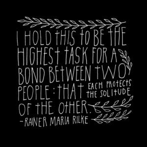 """... know secret things. Or else, alone. """" ~Rainer Maria Rilke Tweet this"""