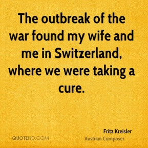 Fritz Kreisler - The outbreak of the war found my wife and me in ...