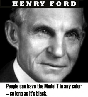 ... can have the Model T in any color – so long as it's black