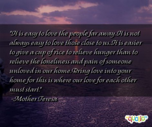 it is easy to love the people far away it is not always easy to love ...