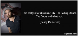 ... , like The Rolling Stones, The Doors and what not. - Danny Masterson