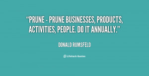 Prune - prune businesses, products, activities, people. Do it annually ...