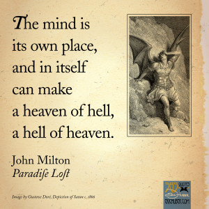 The mind is its own place, and in itself can make a heaven of hell, a ...