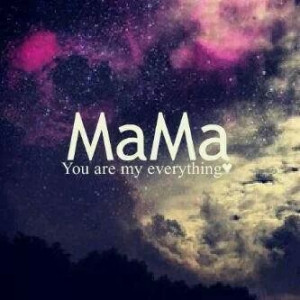 Mama you are my everything