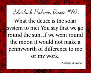 Holmes Quote - A Study in Scarlet- of all the stories, this quote ...