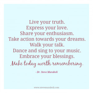 Live your truth. Express your love. Share your enthusiasm. Take action ...