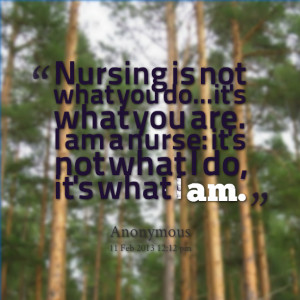9494-nursing-is-not-what-you-doits-what-you-are-i-am-a-nurse.png
