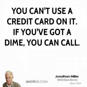 You can't use a credit card on it. If you've got a dime, you can call.