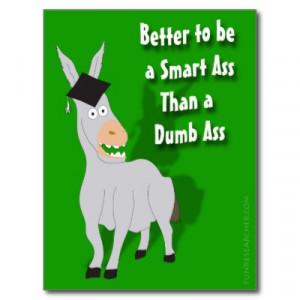 better_to_be_a_smart_ass_than_a_dumb_ass_postcard ...