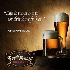 Life is too short to not drink craft beer.