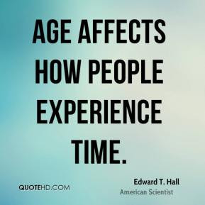 edward t hall scientist quote age affects how people experience jpg