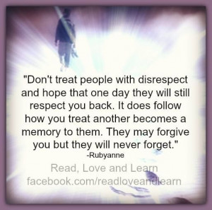 Don't treat people with disrespect...
