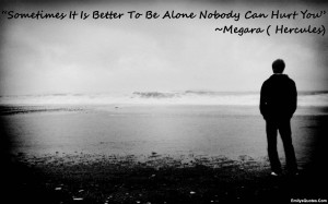 Alone Quotes And Sayings Alone nobody can hurt you.