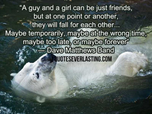 guy and a girl can be just friends, but at one point or another ...