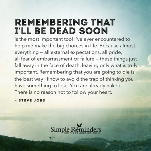 Remembering that I'll be dead soon is the most important tool I've ...