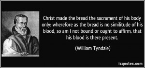 Christ made the bread the sacrament of his body only: wherefore as the ...