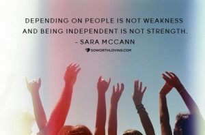 ... not weakness and being independent in not strength. #SWLfamily #quote