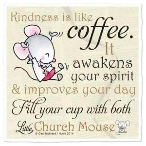 Kindness is like coffee...