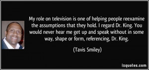 My role on television is one of helping people reexamine the ...