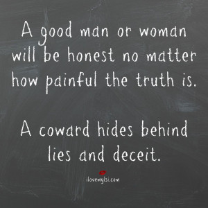 good man or woman will be honest no matter how painful the truth is.