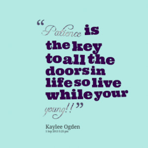 thumbnail of quotes *Patience is the key to all the doors in life so ...