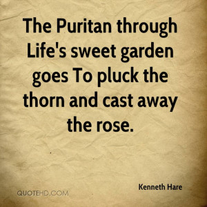 The Puritan through Life's sweet garden goes To pluck the thorn and ...
