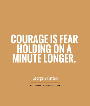 Courage Quotes Fear Quotes George S Patton Quotes