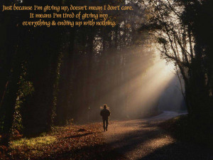 Just because I'm giving up, doesn't mean I don't care.