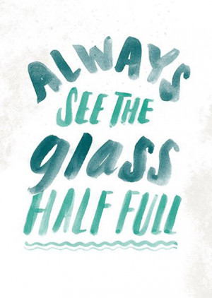 Always see the glass half full