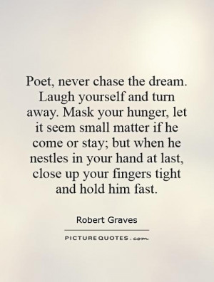 ... last, close up your fingers tight and hold him fast Picture Quote #1