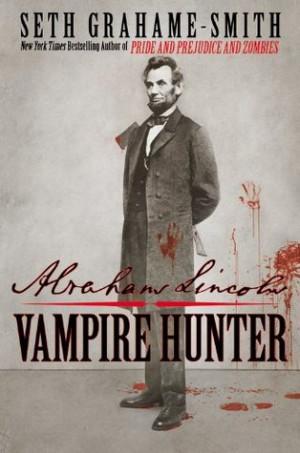 BOOK & MOVIE REVIEW: Abraham Lincoln: Vampire Hunter ~ Seth Grahame ...