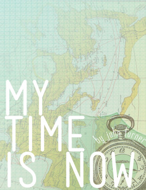 My time is now