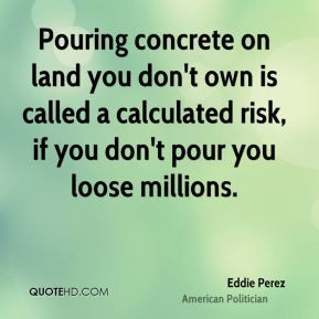 Eddie Perez - Pouring concrete on land you don't own is called a ...