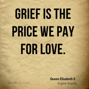 Grief is the price we pay for love.