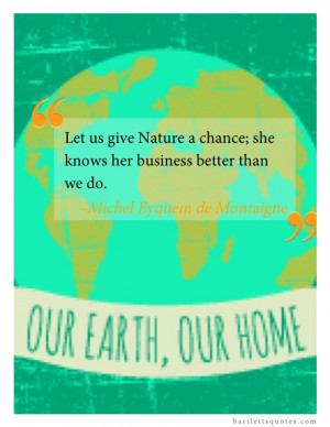 """Happy Earth Day! """"Let us give Nature a chance; she knows her ..."""